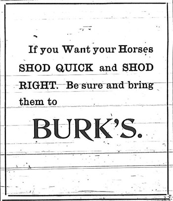 If you Want your Horses SHOD QUICK and SHOD RIGHT.  Be sure and bring them to BURK'S.