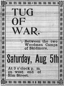 Tug of War.  Between the two Woodmen Camps of Skidmore.  Saturday, Aug 5th at 3 o'clock p.m. on west end of Elm street.