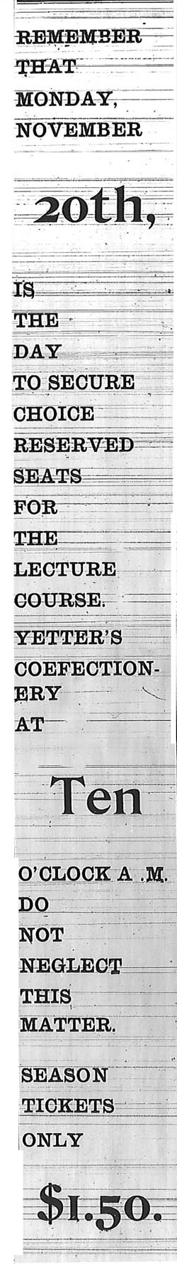 "Ad for the Skidmore (Missouri) Lecture Course in 1899.  ""Remember that Monday, November 20th, is the day to secure choice reserved seats for the lecture course. Yetter's Confectionery at ten o'clock a.m.  Do not neglect this matter.  Season tickets only $1.50."""