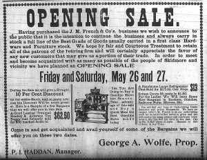 """Opening Sale.  Having purchased the J. M. French & Co's business we wish to announce to the public that it is the intention to continue the business and always carry in stock a full line of the Best Grade of Goods usually carried in a first class Hardware and Furniture stock. We hope by fair and Courteous Treatment to retain all of the patrons of the retiring firm and will certainly appreciate the favor of any new customers that may give us a portion of their trade. In order to meet and become acquainted with as many as possible of the people of Skidmore and vicinity we have planned an Opening Sale Friday and Saturday, May 26 and 27."""