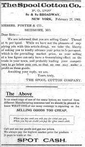 The Spool Cotton Co., P.O. 1727, 80 & 82 Broadway, New York, February 27, 1901.  Messrs. Foster & Co., Skidmore, Mo.  Dear Sirs:--  We are informed that you are selling Coats' Thread at 4c per spool.  While we have not the pleasure of supplying you with this article direct, we take the liberty of asking you to kindly advance your price to 5c per spool, which is the prevailing market price, as your selling at a less figure can only have a demoralizing effect on the trade in your town, and probably leading your competitors to go below your cut, so that no one may make a profit on these goods.  Awaiting your reply, we are, Yours truly, The Spool Cotton Company. The Above is an exact copy of one of the many letters we received from different Manufacturing concerns and we should be pleased to know what one of our many customers is reporting us for selling goods too cheap.  When you pay cash you only pay for what you get. When you buy on credit you pay for the other man's debt.  Call and see our goods and get our prices.  We always pay the highest market price for produce.  It pays to trade at the Spot Cash.