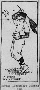 """Cartoon depicting a baseball player holding a butterfly net.  He is grinning as he tries to catch cartoon insects.  The cartoon is captioned, """"Berman Deffenbaugh Catching Flies,"""" and """"A Great Fly Catcher."""""""