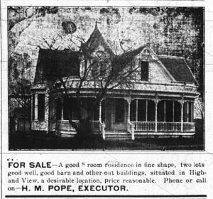 """Photograph of a light-colored house with a peaked roof and a large front porch.  The porch is rounded at the corners.  """"For Sale, A good 8 room residence in fine shape, two lots, good well, good barn and other out buildings, situated in Highland View, a desirable location, price reasonable.  Phone or call on H. M. Pope, executor."""