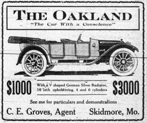 "The Oakland, ""The Car with a Conscience.  $1000 with a V shaped German Silver Radiator, 10 inch upholstering, 4 and 6 cylinders $3000 See me for particulars and demonstration.  C. E. Groves, Agent, Skidmore, Mo."