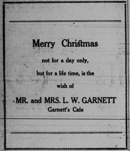 Merry Christmas, not for a day only, but for a life time, is the wish of Mr. and Mrs. L. W. Garnett, Garnett's Cafe.